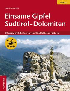 Einsame Gipfel Südtirol-Dolomiten. Vol. 2: 60 ungewöhnliche Touren vom Pfitschtal bis ins Pustertal.