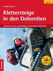 Klettersteige in den Dolomiten. Vol. 1: 50 Routen in den nordöstilichen und zentralen Dolomiten.