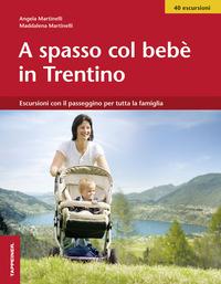 A spasso col bebè nel Trentino. Escursioni con il passeggino per tutta la famiglia - Martinelli Angela Martinelli Maddalena - wuz.it