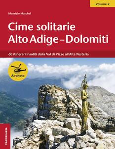 Cime solitarie Alto Adige-Dolomiti. Vol. 2: 60 itinerari insoliti dalla Val di Vizze all'alta Pusteria.