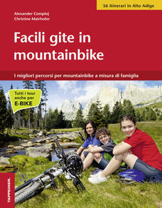 Facile gite in mountainbike. I migliori percorsi per mountainbike a misura di famiglia - Alexander Comploj,Christine Mairhofer - copertina