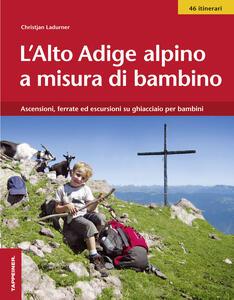 L' Alto Adige alpino a misura di bambino. Ascensioni, ferrate ed escursioni su ghiacciaio per bambini