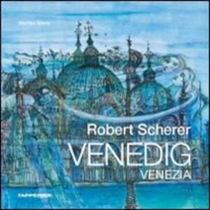 Robert Scherer Venedig. Ediz. italiana e tedesca