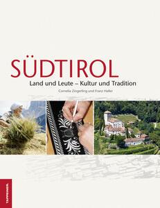 Südtirol. Land und Leute. Kultur und tradition - Cornelia Zingerling,Franz Haller - copertina