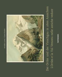 L' Ortles e la Val Venosta nelle antiche vedute. Ediz. italiana e tedesca - Arnaldo Loner,Gianni Bodini - copertina