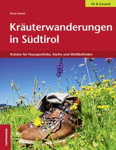 Kräuterwanderungen in Südtirol: Kräuter für Hausapotheke, Küche und Wohlbefinden - Dora Somvi - copertina