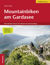 Mountainbiken am Gardasee. Die schonsten Touren am Gardasee