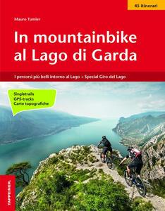 In mountainbike al lago di Garda. I percorsi più belli intorno al lago-Speciale Giro del lago in 4 giorni - Mauro Tumler - copertina
