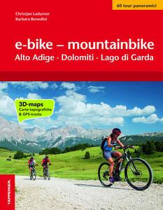 E-bike & mountainbike. Alto Adige, Dolomiti, Lago di Garda. I percorsi più belli lungo le ciclovie a sud del Brennero - Christjan Ladurner,Barbara Benedini - copertina