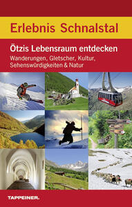 Erlebnis Schnalstal. Ötzis Lebensraum entdecken: Wanderungen, Gletscher, Kultur, Sehenswürdigkeiten & Natur