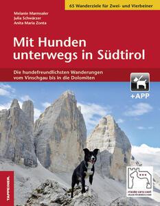 Mit Hunden unterwegs in Südtirol. Die hundefreundlichsten Wanderungen vom Vinschgau bis in die Dolomiten - Melanie Marmsaler,Anita Maria Zonta,Julia Schwärzer - copertina