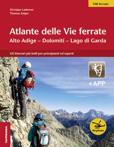 Atlante delle vie ferrate. Alto Adige, Dolomiti, Lago di Garda. Con app - Christjan Ladurner,Thomas Zelger - copertina