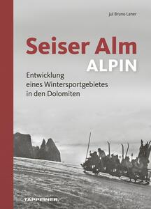 Seiser Alm. Alpe di Siusi. Ediz. italiana, inglese e tedesca - Michael Trocker,Inga Hosp,Jul Bruno Laner - copertina