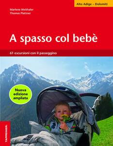 A spasso col bebè. 51 escursioni con il passeggino. Alto Adige