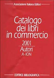 Catalogo dei libri in commercio 2001. Autori e titoli