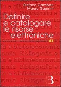 Definire e catalogare le risorse elettroniche - Gambari Stefano Guerrini Mauro - wuz.it