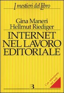 Internet nel lavoro editoriale - Gina Maneri,Hellmut Riediger - copertina