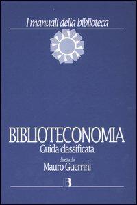 Biblioteconomia. Guida classificata - Guerrini Mauro Crupi Gianfranco - wuz.it