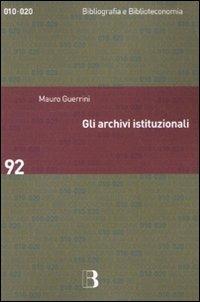 Gli Gli archivi istituzionali. Open Access, valutazione della ricerca e diritto d'autore - Guerrini Mauro - wuz.it