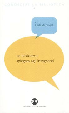 La biblioteca spiegata agli insegnanti - Carla Ida Salviati - copertina