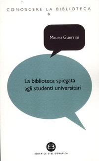 La La biblioteca spiegata agli studenti universitari - Guerrini Mauro Bianchini Carlo Capaccioni Andrea - wuz.it