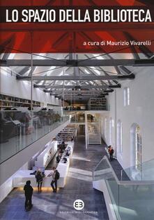 Lo spazio della biblioteca. Culture e pratiche del progetto tra architettura e biblioteconomia - copertina