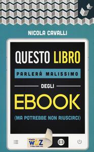 Questo libro parlerà malissimo degli ebook (ma potrebbe non riuscirci)