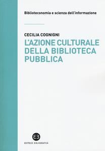L' azione culturale della biblioteca pubblica. Ruolo sociale, progettualità, buone pratiche