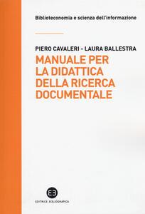 Manuale per la didattica della ricerca documentale. Ad uso di biblioteche, università e scuole