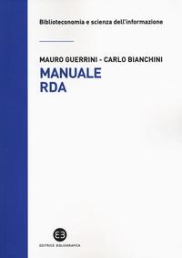Manuale RDA. Lo standard di metadatazione per l'era digitale - Guerrini Mauro Bianchini Carlo - wuz.it