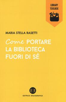 Come portare la biblioteca fuori di sé - Maria Stella Rasetti - copertina