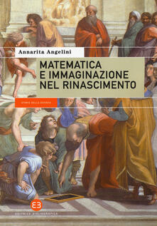 Matematica e immaginazione nel Rinascimento - Annarita Angelini - copertina