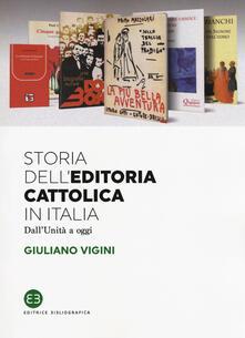 Storia dell'editoria cattolica in Italia. Dall'Unità a oggi - Giuliano Vigini - copertina