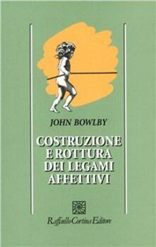 Costruzione e rottura dei legami affettivi - John Bowlby - copertina