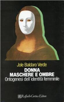 Secchiarapita.it Donna, maschere e ombre. Ontogenesi dell'identità femminile Image