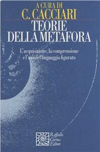 Teorie della metafora. L'acquisizione, la comprensione e l'uso del linguaggio figurato