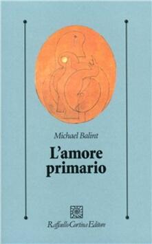 Mercatinidinataletorino.it L' amore primario. Gli inesplorati confini tra biologia e psicoanalisi Image