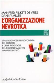 L' organizzazione nevrotica. Una diagnosi in profondità dei disturbi e delle patologie del comportamento organizzativo - Manfred Kets de Vries,Danny Miller - copertina
