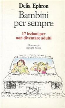 Bambini per sempre. 17 lezioni per non diventare adulti.pdf