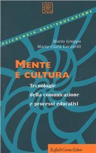 Libro Mente e cultura. Tecnologie della comunicazione e processi educativi Mario Groppo M. Clara Locatelli