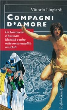 Winniearcher.com Compagni d'amore. Da Ganimede a Batman. Identità e mito nelle omosessualità maschili Image