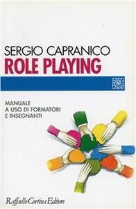 Role playing. Manuale a uso di formatori e insegnanti - Sergio Capranico - copertina