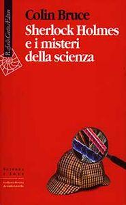 Foto Cover di Sherlock Holmes e i misteri della scienza, Libro di Colin Bruce, edito da Cortina Raffaello