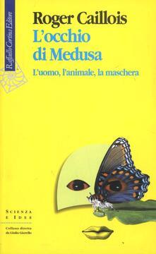 L' occhio di Medusa. L'uomo, l'animale, la maschera - Roger Caillois - copertina