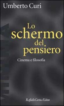 Lo schermo del pensiero. Cinema e filosofia - Umberto Curi - copertina