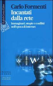 Incantati dalla rete. Immaginari, utopie e conflitti nell'epoca di Internet