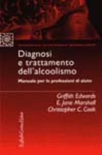 Diagnosi e trattamento dell'alcolismo. Manuale per le professioni di aiuto - Edwards Griffith Marshall E. Jane Cook Christopher C. - wuz.it