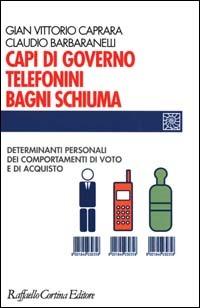 Capi di governo, telefonini, bagni schiuma. Determinanti personali dei comportamenti di voto e di acquisto - Caprara Gian Vittorio Barbaranelli Claudio - wuz.it