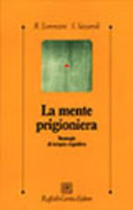 La mente prigioniera. Strategie di terapia cognitiva