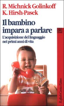 Il bambino impara a parlare. Lacquisizione del linguaggio nei primi anni di vita.pdf